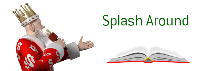 The King defines the term Splash Around when it comes to the game of poker.  What is the meaning?  Example?.  It is all here.