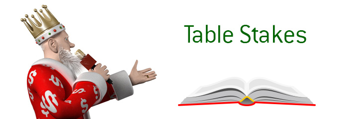 The definition of Table Stakes - Kings poker dictionary - Example.