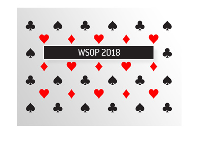 The World Series of Poker 2018 - Latest news and opinion - By King.