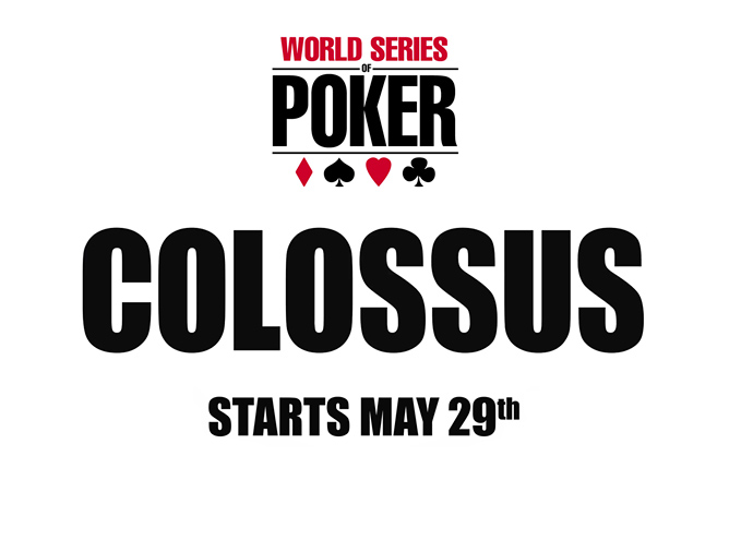 The World Series of Poker - COLOSSUS - Event Poster - WSOP - May 29th, 2015